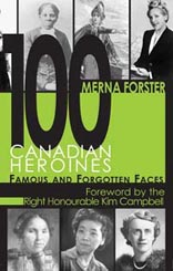 100 Canadian Heroines: Famous and Forgotten Faces book