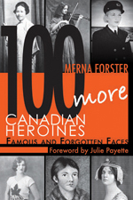 100 More Canadian Heroines
